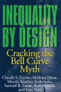 Inequality by Design Cracking the Bell Curve Myth