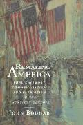 Remaking America Public Memory Commemoration & Patriotism in the Twentieth Century