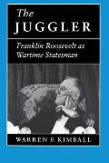 The Juggler: Franklin Roosevelt as Wartime Statesman Cover