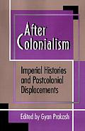 After Colonialism: Imperial Histories and Postcolonial Displacements (Princeton Studies in Culture/Power/History) Cover