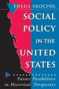 Social Policy in the United States: Future Possibilities in Historical Perspective