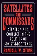 Satellites and Commissars: Strategy and Conflict in the Politics of Soviet-Bloc Trade (Princeton Studies in International History and Politics)