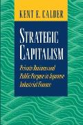 Strategic Capitalism: Private Business and Public Purpose in Japanese Industrial Finance