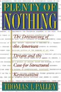 Plenty of Nothing: The Downsizing of the American Dream and the Case for Structural Keynesianism Cover