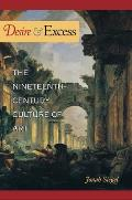 Desire & Excess The Nineteenth Century Culture of Art