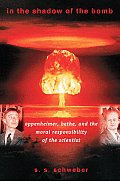 In the Shadow of the Bomb Oppenheimer Bethe & the Moral Responsibility of the Scientist