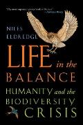 Life in the Balance Humanity & the Biodiversity Crisis