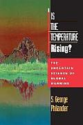Is the Temperature Rising The Uncertain Science of Global Warning