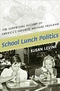 School Lunch Politics The Surprising History of Americas Favorite Welfare Program