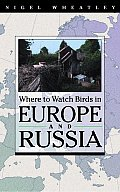 Where to Watch Birds in Europe and Russia (Where to Watch Birds)