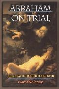 Abraham on Trial The Social Legacy of Biblical Myth