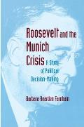 Roosevelt and the Munich Crisis: A Study of Political Decision-Making