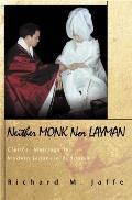 Neither Monk Nor Layman: Clerical Marriage in Modern Japanese Buddhism