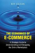 Economics of E-commerce - a Strategic Guide To Understanding and Designing the Online Marketplace (03 Edition)