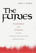The Furies: Violence and Terror in the French and Russian Revolutions