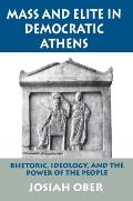 Mass & Elite in Democratic Athens Rhetoric Ideology & the Power of the People