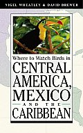 Where to Watch Birds in Central America, Mexico, and the Caribbean (Where to Watch Birds Series)