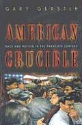 American Crucible Race & Nation in the Twentieth Century