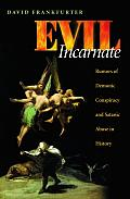 Evil Incarnate Rumors of Demonic Conspiracy & Ritual Abuse in History