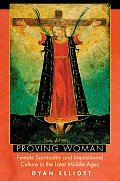 Proving Woman Female Spirituality & Inquisitional Culture in the Later Middle Ages