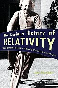Curious History of Relativity How Einsteins Theory of Gravity Was Lost & Found Again