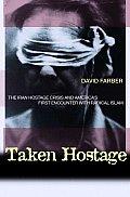 Taken Hostage The Iran Hostage Crisis &