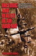 Rhetoric and Reality in Air Warfare : the Evolution of British and American Ideas About Strategic Bombing, 1914-1945 (02 Edition)