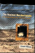 Nuclear Borderlands The Manhattan Project in Post Cold War New Mexico