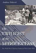 Twilight of the Middle Class: Post-World War II American Fiction and White-Collar Work Post-World War II American Fiction