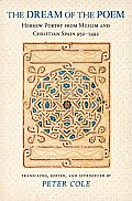 The Dream of the Poem: Hebrew Poetry from Muslim & Christian Spain, 950-1492