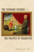 The Founding Fathers and the Politics of Character Cover
