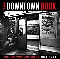 Downtown Book The New York Art Scene 1974 1984
