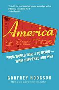 America in Our Time: From World War II to Nixon--What Happened and Why