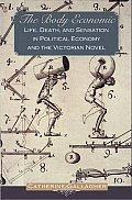 Body Economic Life Death & Sensation in Political Economy & the Victorian Novel