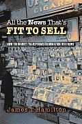 All the News That's Fit To Sell : How the Market Transforms Information Into News (04 Edition)