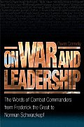 On War and Leadership: The Words of Combat Commanders from Frederick the Great to Norman Schwarzkopf