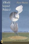 A World Beyond Politics?: A Defense of the Nation-State