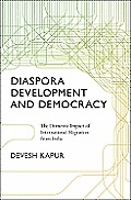 Diaspora Development & Democracy The Domestic Impact of International Migration from India
