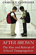 After Brown The Rise & Retreat of School Desegregation