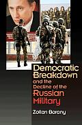 Democratic Breakdown and the Decline of the Russian Military