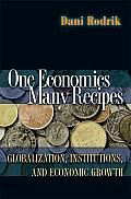 One Economics Many Recipes Globalization Institutions & Economic Growth
