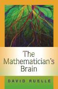 Mathematicians Brain A Personal Tour Through the Essentials of Mathematics & Some of the Great Minds Behind Them