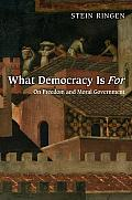 What Democracy Is for On Freedom & Moral Government