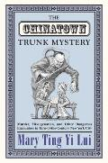 Chinatown Trunk Mystery Murder Miscegenation & Other Dangerous Encounters in Turn Of The Century New York City