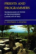 Priests & Programmers Technologies of Power in the Engineered Landscape of Bali