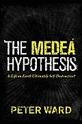 Medea Hypothesis Is Life on Earth Ultimately Self Destructive