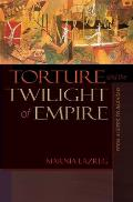 Torture and Twilight of Empire (07 Edition)