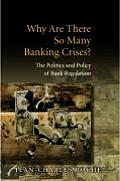 Why Are There So Many Banking Crises?: The Politics and Policy of Bank Regulation