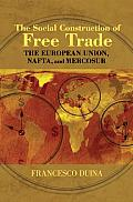 The Social Construction of Free Trade: The European Union, NAFTA, and Mercosur