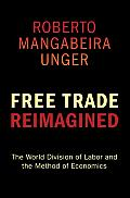 Free Trade Reimagined The World Division of Labor & the Method of Economics